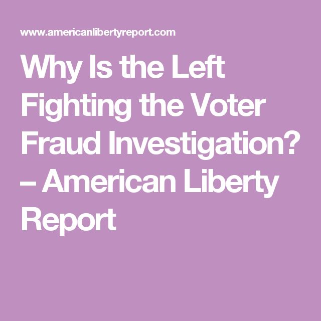 Why Is the Left Fighting the Voter Fraud Investigation? – American Liberty Report