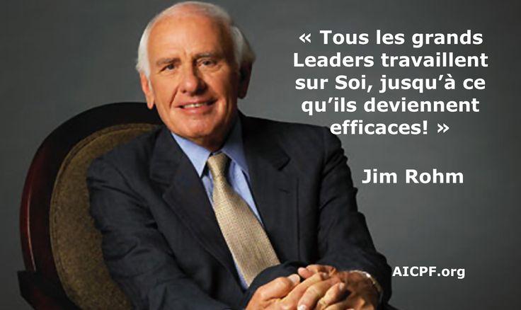 """"""" Tous les grands Leaders travaillent sur Soi, jusqu'à ce qu'ils deviennent efficaces! """"  Jim Rohm"""