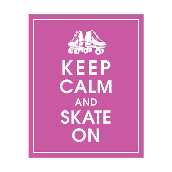 Hey, I found this really awesome Etsy listing at https://www.etsy.com/listing/111058565/keep-calm-and-skate-on-8x10-print