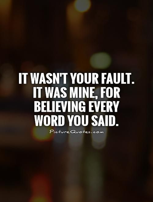 It wasn't your fault. It was mine, for believing every word you said. You told me you just wanted to try but I know you wanted to steal my dream.