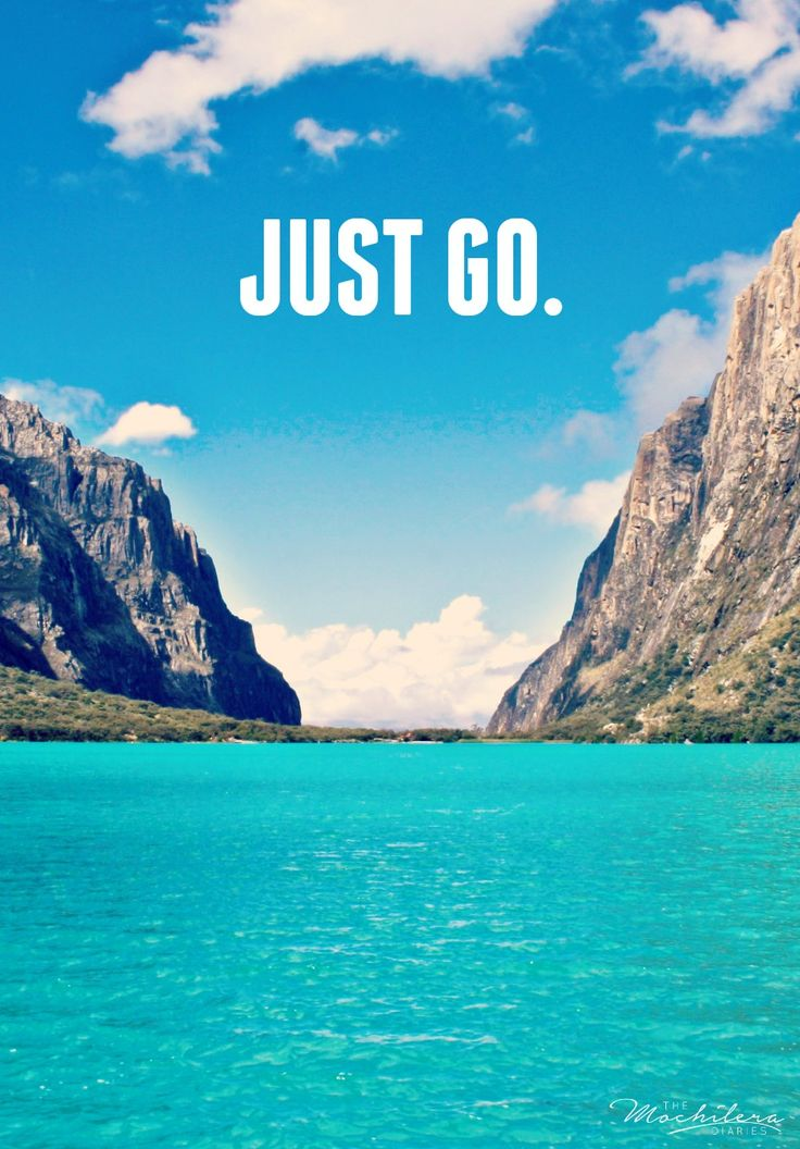Just go. #travelquote