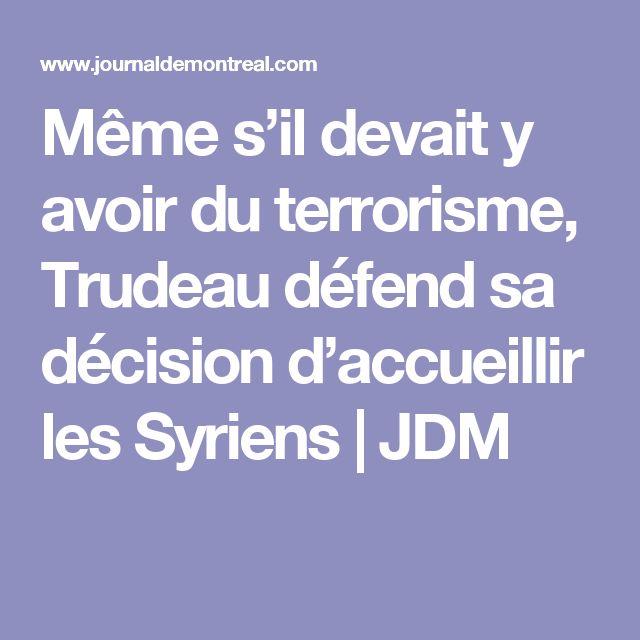 Même s'il devait y avoir du terrorisme, Trudeau défend sa décision d'accueillir les Syriens | JDM