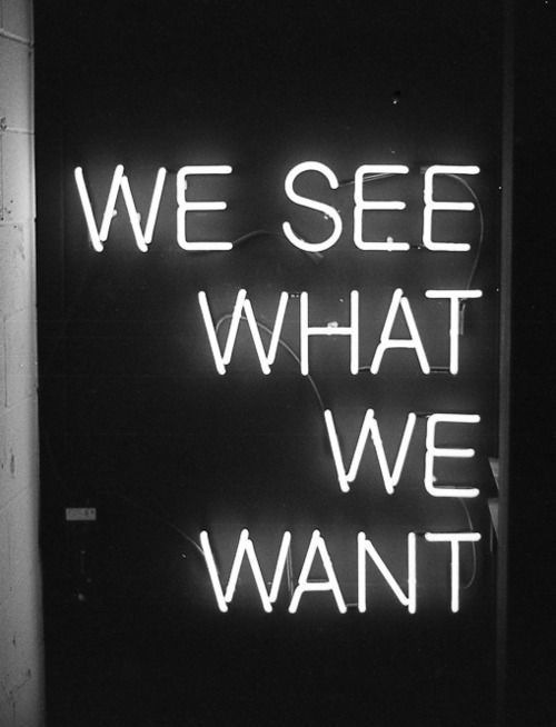 And we want what we see