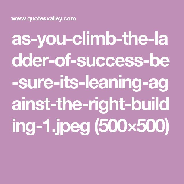 13 best Climbing the Ladder images on Pinterest Sayings and quotes