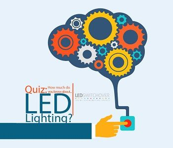 Quiz: how much do you know about LED lighting? By LED Switchover http://blog.ledswitchover.com/quiz-how-much-do-you-know-about-led-lighting