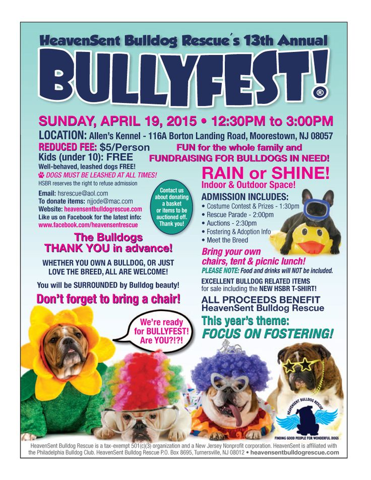 SAVE THE DATE - BULLYFEST is on Sunday, April 19th!!! From 12:30pm to 3:00PM in Moorestown, NJ. There are a few changes to BullyFest this year so please read the details! Bring your own chairs, popup tent & picnic lunch! PLEASE NOTE: Food and drinks will NOT be included. Because of this we have reduced the admission price to only $5 a person! THANK YOU for the continued support and for spreading the word! Printable Flyer - http://www.heavensentbulldogrescue.com/bullyfest_2015_R5.pdf