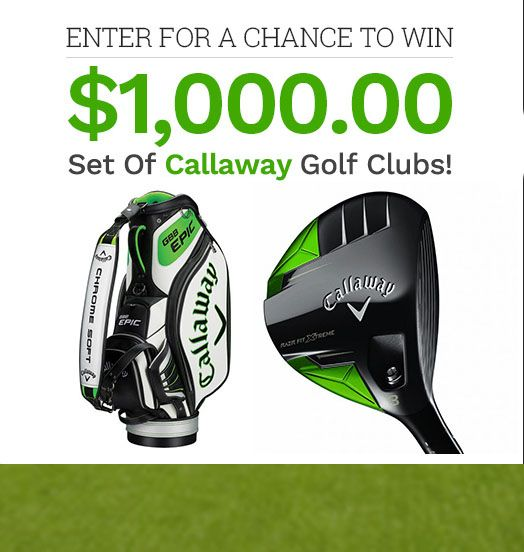 Enter for a chance to win $1000 set of Callaway Golf Clubs