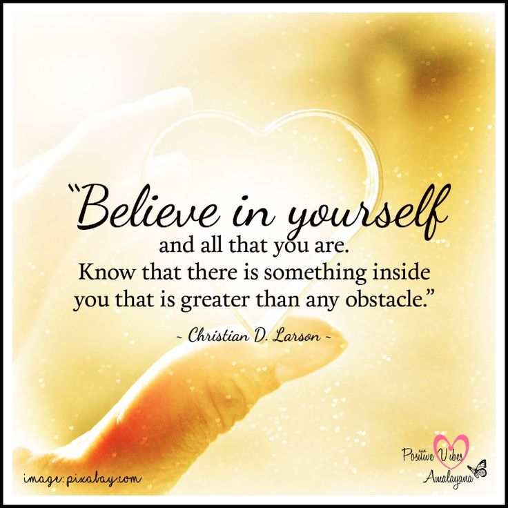"""""""Believe in yourself and all that you are. Know that there is something inside you that is greater than any obstacle.""""   ~ Christian D. Larson ~  #Positivevibes #Positivity #Love #Wellness #WUVIP"""