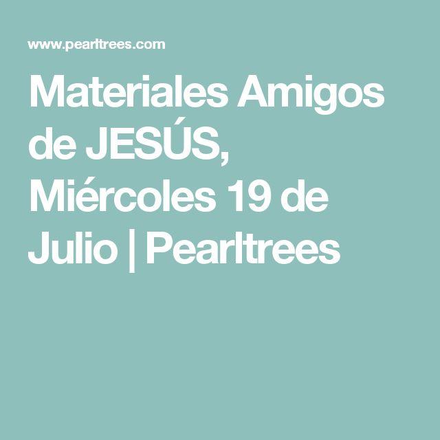 Materiales Amigos de JESÚS, Miércoles 19 de Julio   Pearltrees