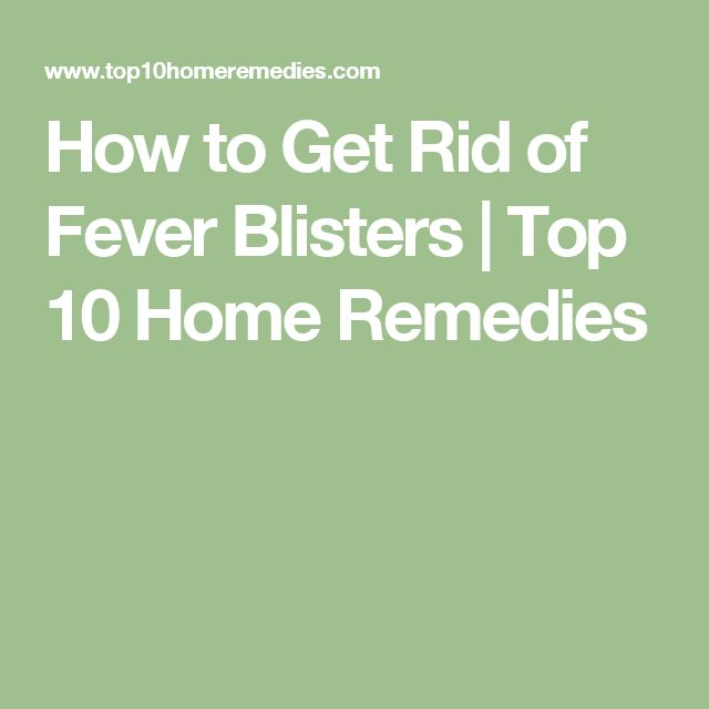 How to Get Rid of Fever Blisters | Top 10 Home Remedies