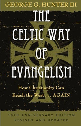The Celtic Way of Evangelism, Tenth Anniversary Edition: How Christianity Can Reach the West . . .Ag