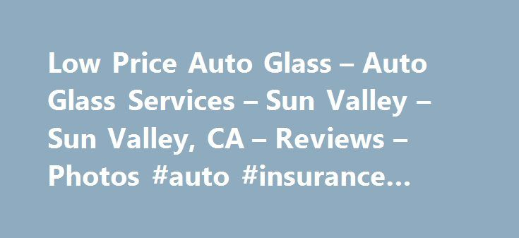 Low Price Auto Glass – Auto Glass Services – Sun Valley – Sun Valley, CA – Reviews – Photos #auto #insurance #specialists http://india.remmont.com/low-price-auto-glass-auto-glass-services-sun-valley-sun-valley-ca-reviews-photos-auto-insurance-specialists/  #used auto glass # Recommended Reviews I got a fair and accurate quote by phone from Mark. Lucky for me, they had my glass in stock, so I rushed over. They were quite busy, but… Read More when they its a low price. thats because it is. I…