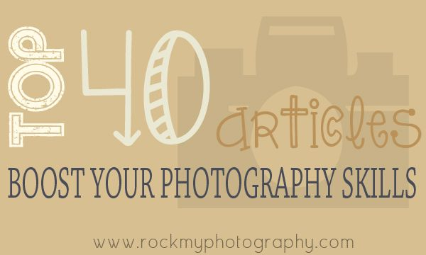 Top 40 Photography Articles for Advancing your Skills & Photography Career