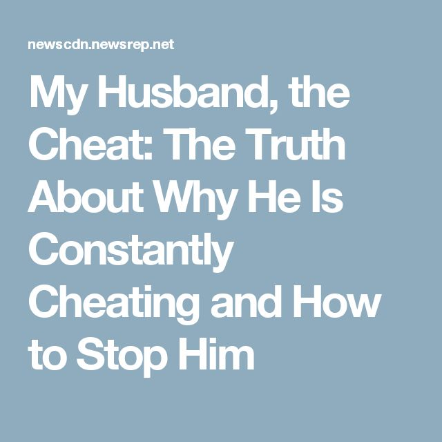 My Husband, the Cheat: The Truth About Why He Is Constantly Cheating and How to Stop Him