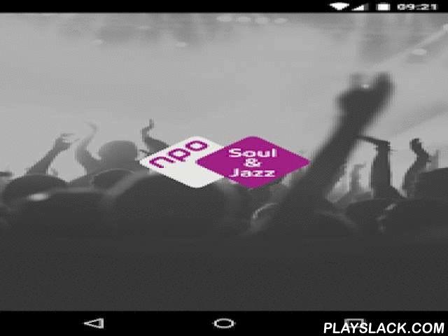 NPO Soul & Jazz  Android App - playslack.com ,  NPO Soul & Jazz is de publieke zender voor soul en jazz. In de avond is er ruimte voor cultuur en zijn live-concerten te horen. Belangrijkste evenementen: De Zwarte Lijst en North Sea Jazz.____________________Android 4.0 en ouder:Er is helaas beperkte of geen ondersteuning voor het afspelen van video's en het ontvangen van notificaties. Feedback:Problemen of suggesties voor verdere ontwikkeling ontvangen we bij voorkeur via de feedback…