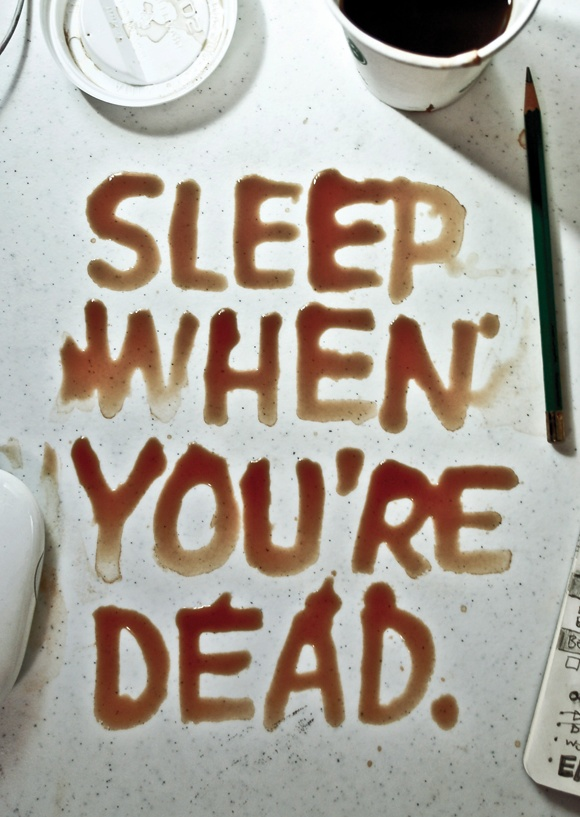 Sleep When You're Dead..sounds like something you would say