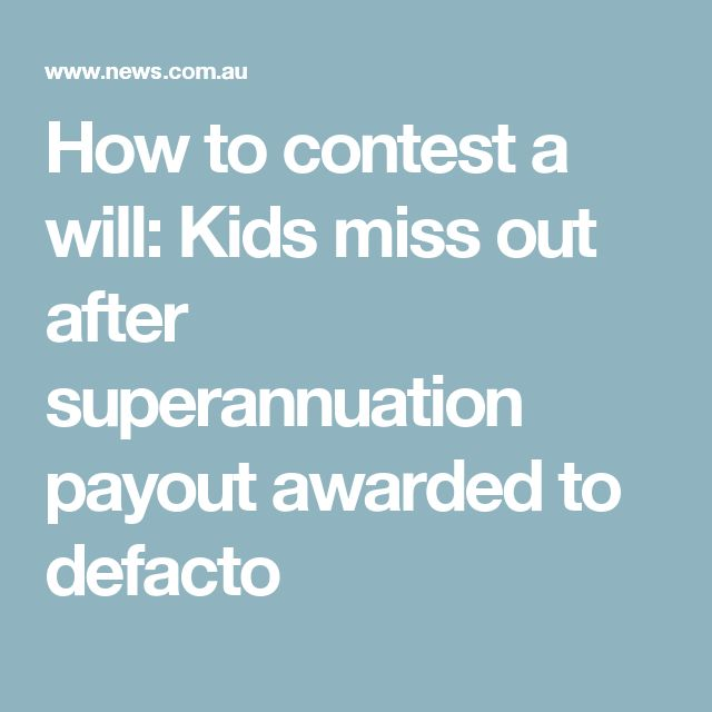 How to contest a will: Kids miss out after superannuation payout awarded to defacto