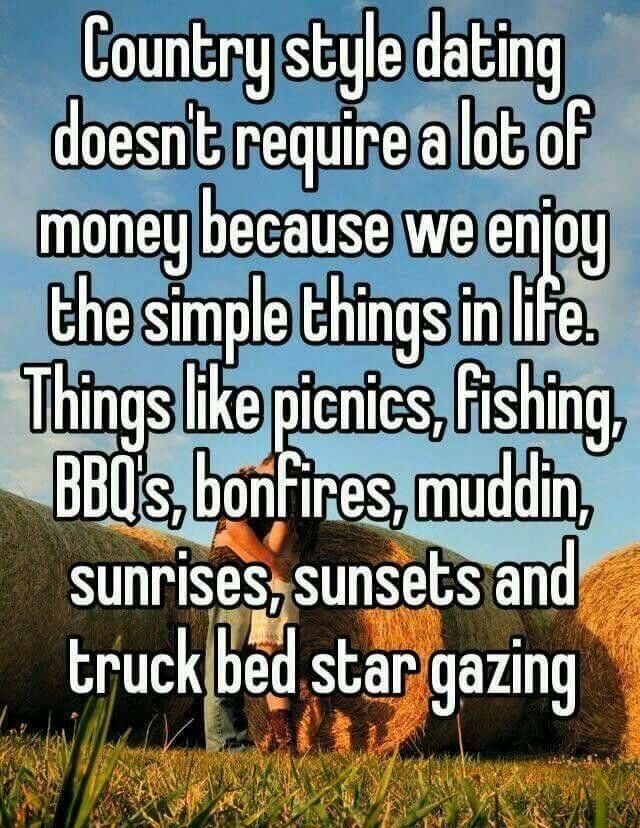 """""""Country style dating doesn't require a lot of money because we enjoy the simple things in life. Things like picnics, fishing, bbq's bonfires, muddin, sunrises, sunsets and truck bed star gazing"""""""