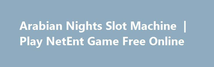 Arabian Nights Slot Machine  | Play NetEnt Game Free Online http://imoneyslots.com/arabian-nights-online-gaming-machine-for-fun.html  Get ready for impressive wins of Arabian Nights slot by NetEnt that prepares for players Bonus round of Free Spins, multipliers and progressive jackpot