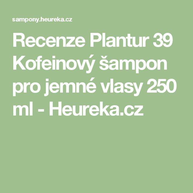 Recenze Plantur 39 Kofeinový šampon pro jemné vlasy 250 ml - Heureka.cz