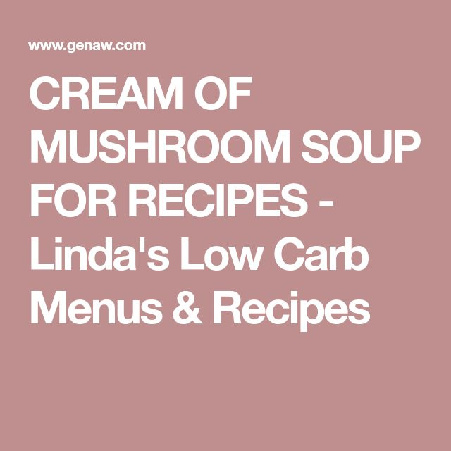 CREAM OF MUSHROOM SOUP FOR RECIPES - Linda's Low Carb Menus & Recipes