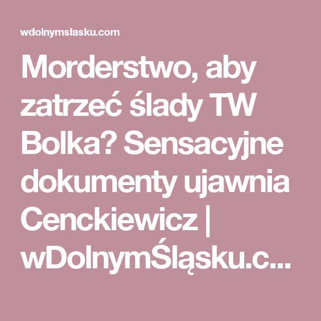 Morderstwo, aby zatrzeć ślady TW Bolka? Sensacyjne dokumenty ujawnia Cenckiewicz | wDolnymŚląsku.com
