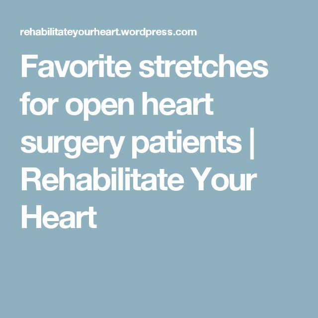 Favorite stretches for open heart surgery patients | Rehabilitate Your Heart