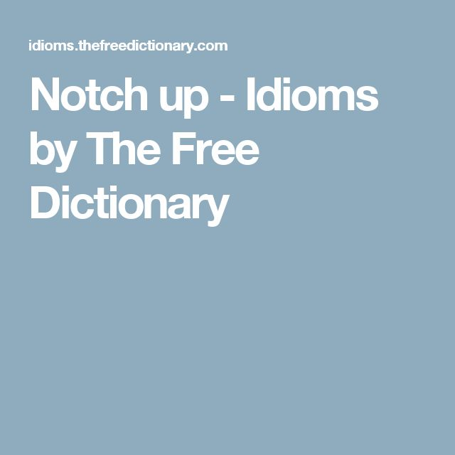 Notch up - Idioms by The Free Dictionary