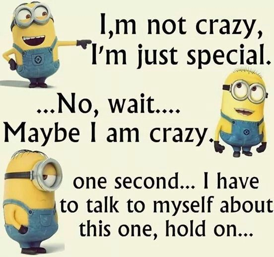 Minions I M Not Crazy Quote