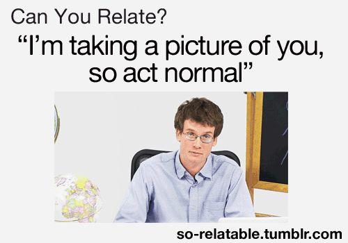 I do this sometimes because I feel like I look like a complete idiot if I do any...