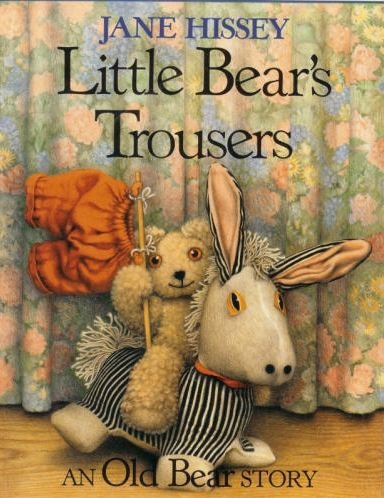 Little Bear's Trousers (An Old Bear Story)  by Jane Hissey