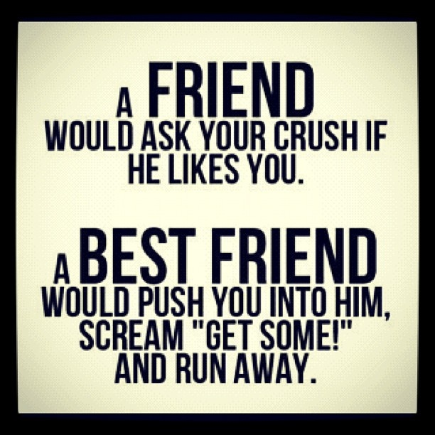 Haha... That happened to me except worse as my friends walked up to my crush and said I have a massive crush On them!