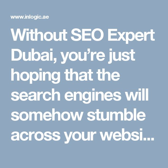 Without SEO Expert Dubai, you're just hoping that the search engines will somehow stumble across your website, figure out what topics you're writing about, and then hopefully send you lots of traffic that is relevant and targeted. #BestSEOinDubai  #LocalSEODubai #SEOAgencyDubai #SEOCompaniesDubai #SEOCompanyDubai #SEOExpertDubai #SEOinDubai #SEOServicesDubai #SEOTipsandTricks