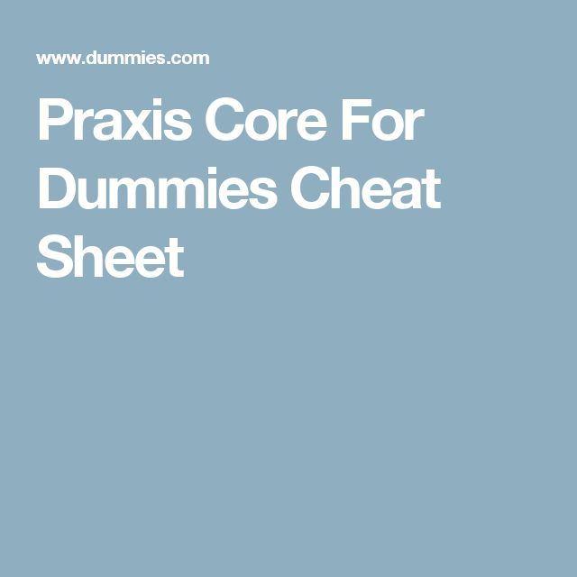 Praxis Core For Dummies Cheat Sheet