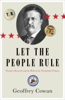 A portrait of Theodore Roosevelt's controversial 1912 campaign describes how he unsuccessfully challenged close friend William Howard Taft for the nomination, established key practices in primary elections, and created a new political party.