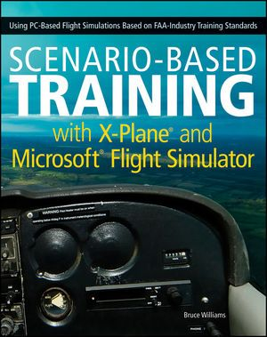 Wiley: Scenario-Based Training with X-Plane and Microsoft Flight Simulator: Using PC-Based Flight Simulations Based on FAA-Industry Training Standards - Bruce Williams
