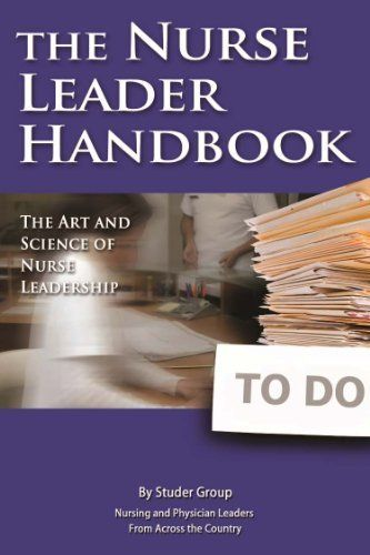 The Nurse Leader Handbook: The Art and Science of Nurse Leadership by Studer Group Coaches. $17.78