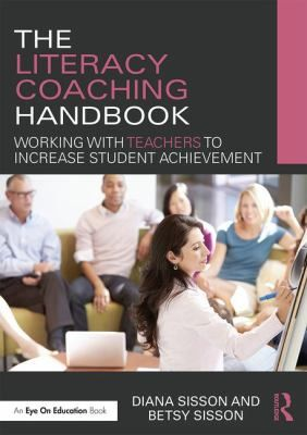 The literacy coaching handbook: Working with teachers to increase student achievement. (2017). by Diana Sisson & Betsy Sisson