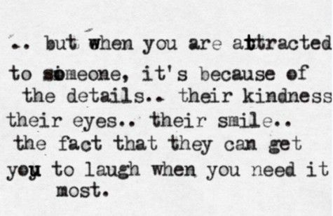 When You Are Attracted To Someone Its Because Of The Details