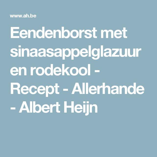 Eendenborst met sinaasappelglazuur en rodekool - Recept - Allerhande - Albert Heijn