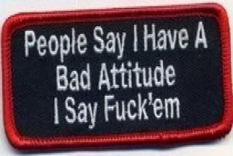 PEOPLE SAY I HAVE A BAD ATTITUDE Funny MOTORCYCLE Biker Vest Patch! PAT-3013 //  Description This is the awesome, fully embroidered PEOPLE SAY I HAVE A BAD ATTITUDE I SAY F#CK'EM Patch! This great patch measures about 4 x 1.5 //   Details   Sales Rank: #29154 in Single Detail Page Misc  Brand: heygidday// read more >>> http://Schreiber239.iigogogo.tk/detail3.php?a=B00GFP84BQ