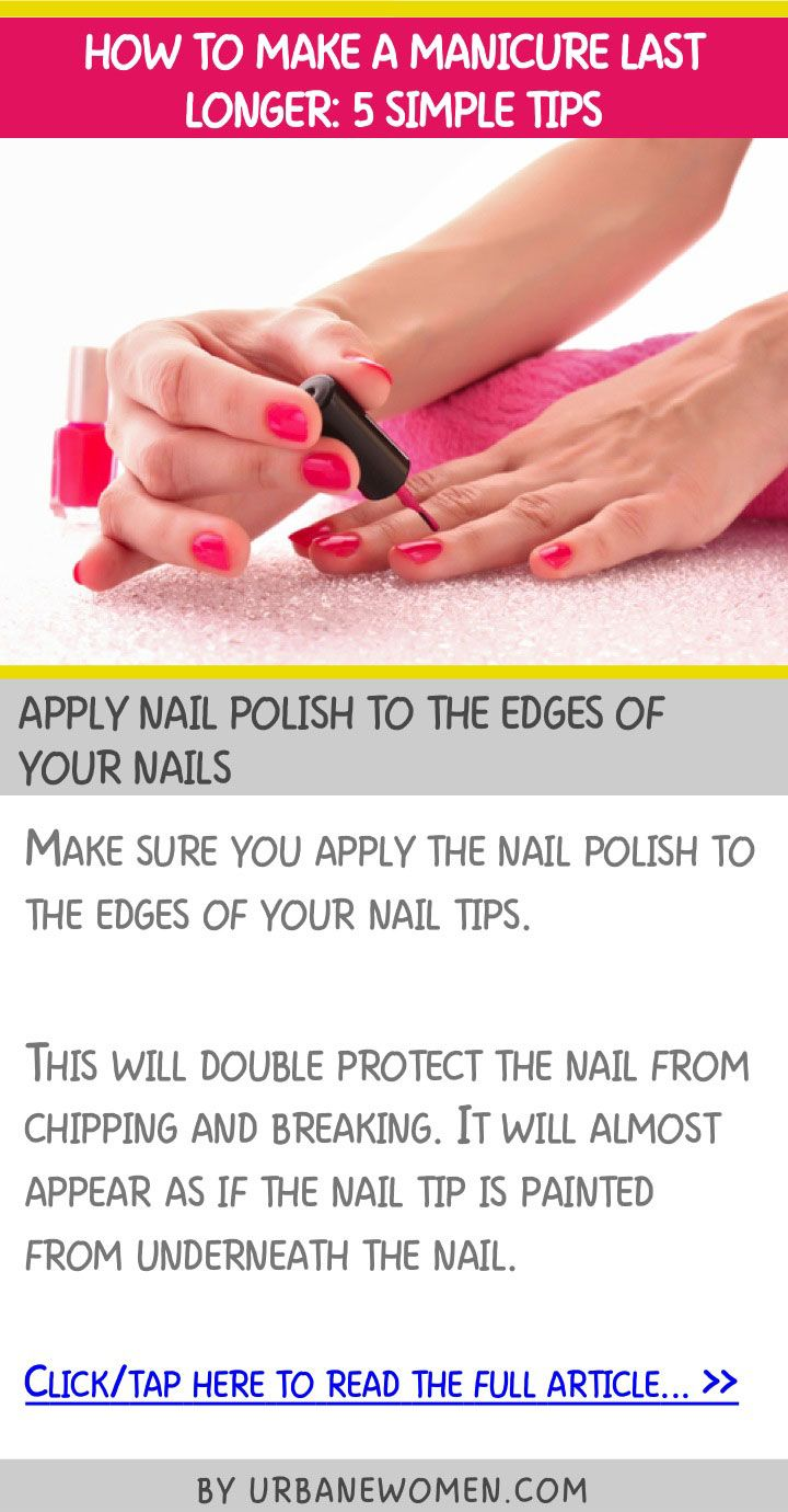 How to make a manicure last longer: 5 simple tips - Apply nail polish to the edges of your nails