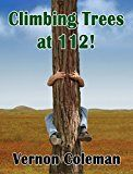 Climbing Trees at 112: Real Life Inspirations for the Over 65s by Vernon Coleman (Author) #Kindle US #NewRelease #Parenting #Relationships #eBook #ad