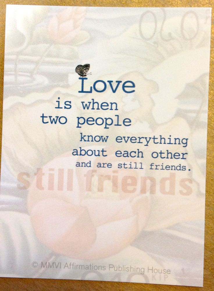 """Affirmations: """"Love is when two people know everything about each other and are still friends."""""""