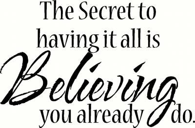 The Secret......Believing you already do.Vinyls Decals, Quotesor Food, Deep Thoughts, Addict To Pinterest, Favorite Quotes, Secret Believe, Weights Loss, Words Inspiration, The Secret