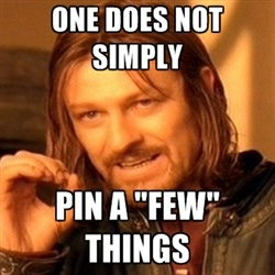 one-does-not-simply-a - One does not simply  pin a few things