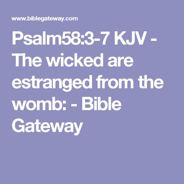 Psalm58:3-7 KJV - The wicked are estranged from the womb: - Bible Gateway