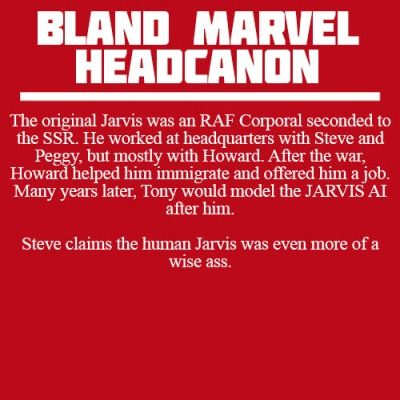 I like this, but the original Jarvis was Howard Starks butler. (Originally in the comics, Tony's butler, I believe. But they changed it to fit.)