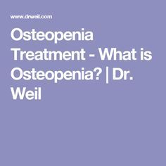 Osteopenia Treatment - What is Osteopenia? | Dr. Weil