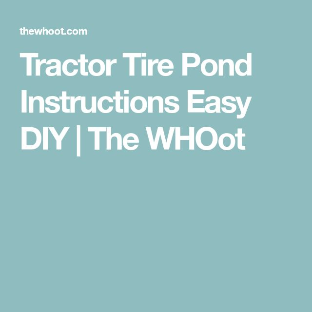 Tractor Tire Pond Instructions Easy DIY | The WHOot